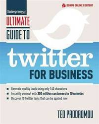 Ultimate Guide to Twitter for Business: Generate Quality Leads Using Only 140 Characters,...