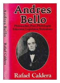 Andrés Bello: Philosopher, Poet, Philologist, Educator, Legislator, Statesman