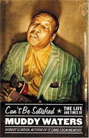 Can't Be Satisfied : The Life and Times of Muddy Waters