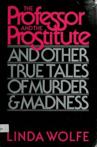 The Professor and The Prostitute and Other True Tales of Murder & Madness