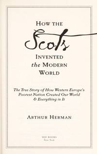 How The Scots Invented the Modern World: The True Story of How Western Europe's Poorest Nation Created Our World & Everything in It by Arthur Herman - Hardcover - from ThriftBooks and Biblio.com
