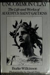 Uncommon Clay: The Life and Works of Augustus Saint Gaudens