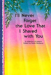 I'll Never Forget the Love That I Shared with You  A Collection of Poems Edited By Robin Andrews