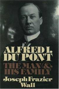 Alfred I. du Pont: The Man and His Family