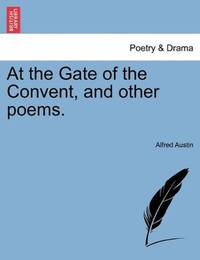 At the Gate Of the Convent, and Other Poems