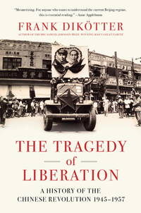 The Tragedy of Liberation: A History of the Chinese Revolution 1945-1957 by  Frank Dikötter - Paperback - from Powell's Bookstores Chicago and Biblio.com