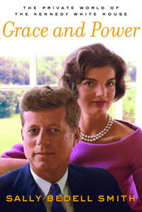 Grace and Power: The Private World of the Kennedy White House by  Sally Bedell Smith - Signed First Edition - 2004 - from Bookmarc's and Biblio.com