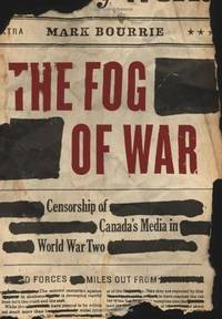The Fog of War:   Censorship of Canada's Media in World War Two