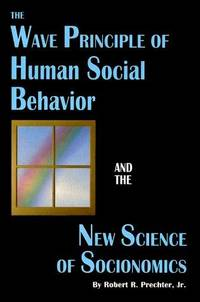 Wave Principle of Human Social Behavior and the New Science of Socionomics.