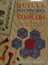 Quilts, Patchworks and Samplers. An encyclopedia of techniques and designs.