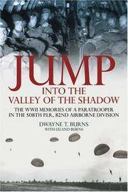 JUMP  INTO THE VALLEY OF THE SHADOW: The War Memories of Dwayne Burns  Communications Sergeant-508th P.I.R.