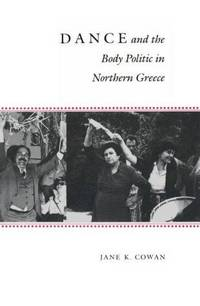 image of Dance and the Body Politic in Northern Greece (Princeton Modern Greek Studies)