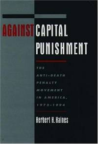Against Capital Punishment: The Anti-Death Penalty Movement in America: 1972-1994. [1st paperback].