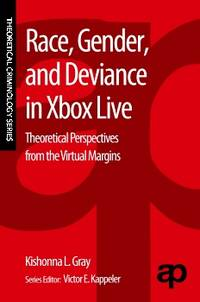 RACE, GENDER & DEVIANCE IN XBOX LIVE: Theoretical Perspectives From The Virtual Margins