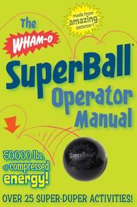 The Wham-O SuperBall Operator Manual