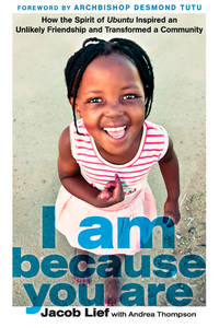 I Am Because You Are: How the Spirit of Ubuntu Inspired an Unlikely Friendship and Transformed a...