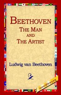 Beethoven: The Man and the Artist by Ludwig Van Beethoven - Paperback - 2004-09-01 - from Books Express and Biblio.com