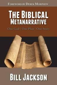 The Biblical Metanarrative: One God - One Plan - One Story