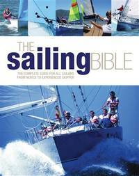 The Sailing Bible: Complete Guide for All Sailors from Novice to Experienced Skipper