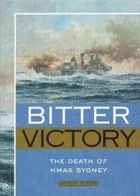 BITTER VICTORY - The Death of HMAS Sydney - HARD COVER -