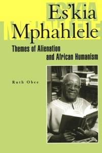 Es'Kia Mphahlele: Themes of Alienation and African Humanism by Ruth Obee - Paperback - 1999 - from Revaluation Books (SKU: 2-0821412493)