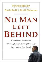 image of No Man Left Behind: How to Build and Sustain a Thriving, Disciple-Making Ministry for Every Man in Your Church