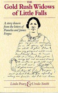 THE GOLD RUSH WIDOWS OF LITTLE FALLS: A STORY DRAWN FROM THE LETTERS OF PAMELIA AND JAMES FERGUS
