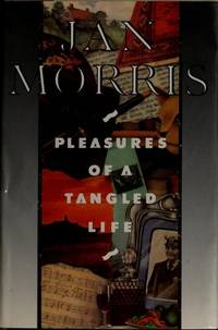 Pleasures of a Tangled Life by  Jan Morris - First American Edition - 1989 - from ThatBookGuy and Biblio.com