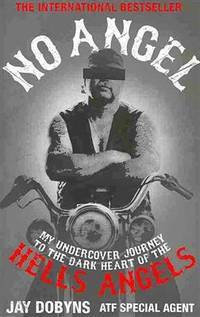 No Angel. My Undercover Journey to the Dark Heart of the Hells Angels