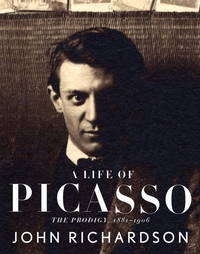 A Life of Picasso : The Prodigy, 1881-1906 by John Richardson