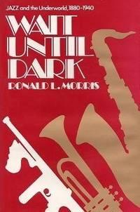Wait until dark  Jazz and the underworld, 1880-1940