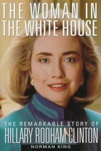 THE WOMAN IN THE WHITE HOUSE The Remarkable Story of Hillary Rodham Clinton