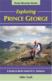 Exploring Prince George: A Guide to North Central B.C. Outdoors A guidebook with a difference...