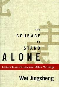 Courage to Stand Alone, The: Letters From Prison and Other Writings ***SIGNED ???**** by  Wei Jingsheng - First Edition - 0 - from Piscataway & Potomac Books (SKU: 002580)