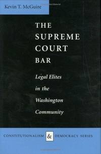 image of The Supreme Court Bar: Legal Elites in the Washington Community (Constitutionalism and Democracy)
