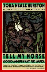 Tell My Horse: Voodoo and Life in Haiti and Jamacia by Hurston, Zora Neale - 1990