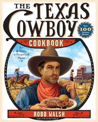 THE TEXAS COWBOY COOKBOOK - A History in Recipes and Photos.