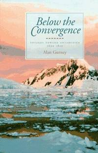 BELOW THE CONVERGENCE: VOYAGES TOWARD ANTARCTICA 1699-1839