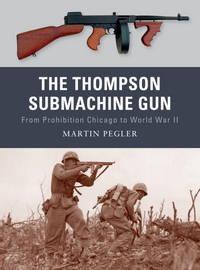 The Thompson Submachine Gun: From Prohibition Chicago to World War II