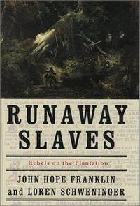 Runaway Slaves: Rebels on the Plantation by Loren Schweninger John Hope Franklin - Hardcover - April 1999 - from The Book Store and Biblio.com