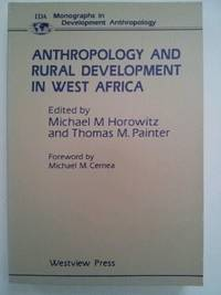 ANTHROPOLOGY AND RURAL DEVELOPMENT IN WEST AFRICA (MONOGRAPHS IN  DEVELOPMENT ANTHROPOLOGY)