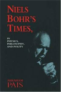 Niels Bohr's Times in Physics, Philosophy, and Polity
