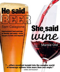 He Said Beer, She Said Wine: Impassioned Food Pairings to Debate and Enjoy -from Burgers to Brie...