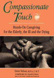 Compassionate Touch: Hands-On Caregiving for the Elderly, the Ill and the Dying by  Dawn Nelson - Paperback - Edition Unstated. - 1994 - from Wyrdhoard Books and Biblio.co.uk
