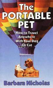 The Portable Pet : How to Travel Anywhere with Your Dog or Cat