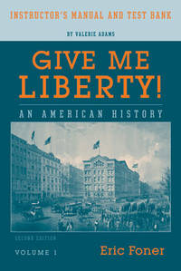 image of Give Me Liberty! An American History (Instructor's Manual and Test Bank, Volume 1)