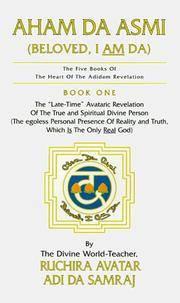 Aham Da Asmi: Beloved, I Am Da (The Five Books of the Heart of the Adidam Revelation , No 1)