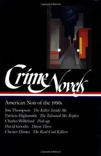 Crime Novels : American Noir of the 1950's (Killer Inside Me / Talented  Mr. Ripley / Pick-Up / Down There / Real Cool Killers)