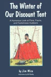 THE WINTER OF OUR DISCOUNT TENT: A HUMOROUS LOOK AT FLORA, FAUNA, AND  FOOLISHNESS OUTDOORS.