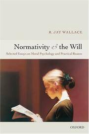 Normativity and the Will: Selected Papers on Moral Psychology and Practical Reason
